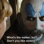 Don't you like clowns?